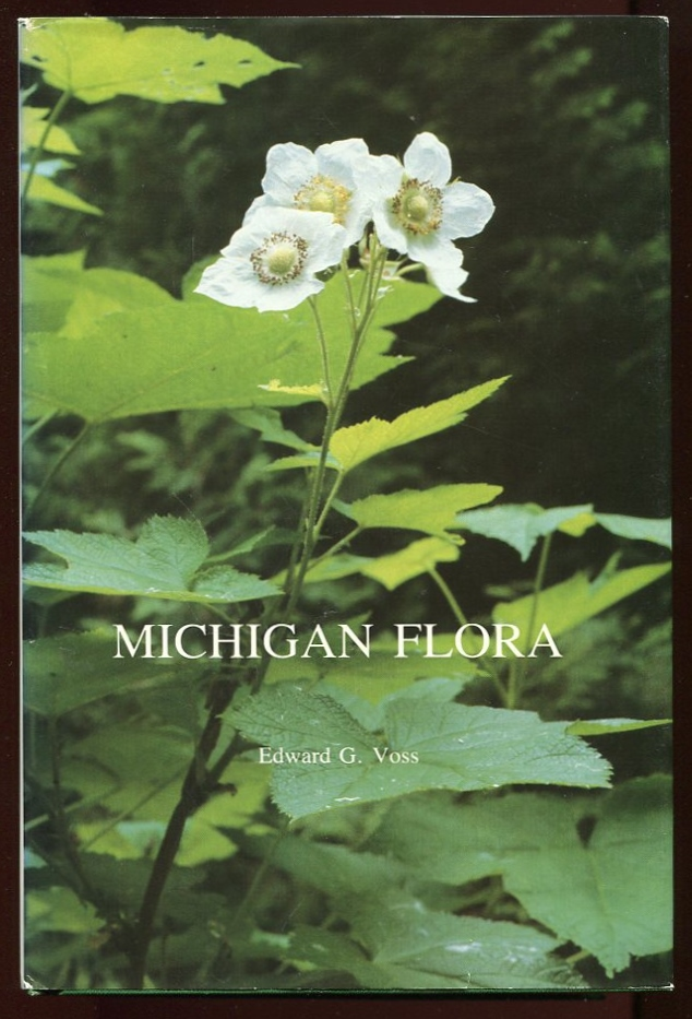 Michigan Flora: a guide to the identification and occurrence of the native and naturalized seed-plants of the state (3 Vols.). Edward G. Voss.