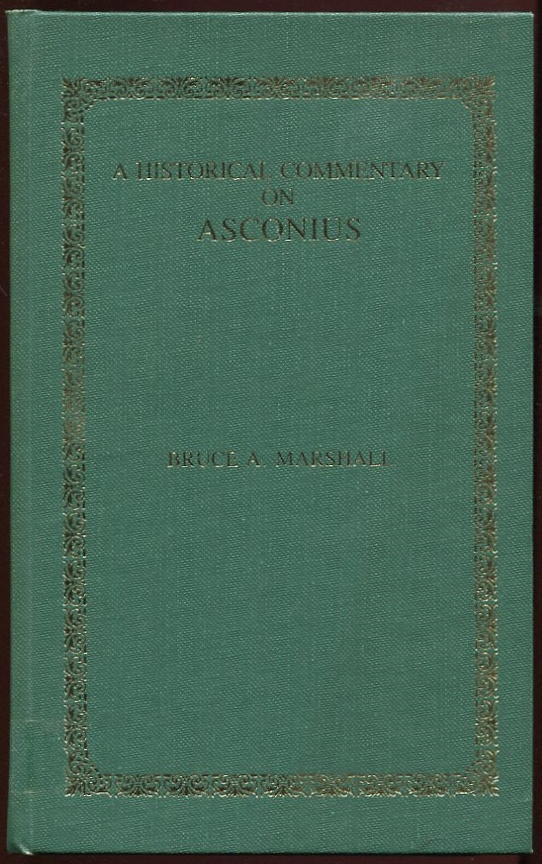 A Historical Commentary on Asconius. Bruce A. Marshall.