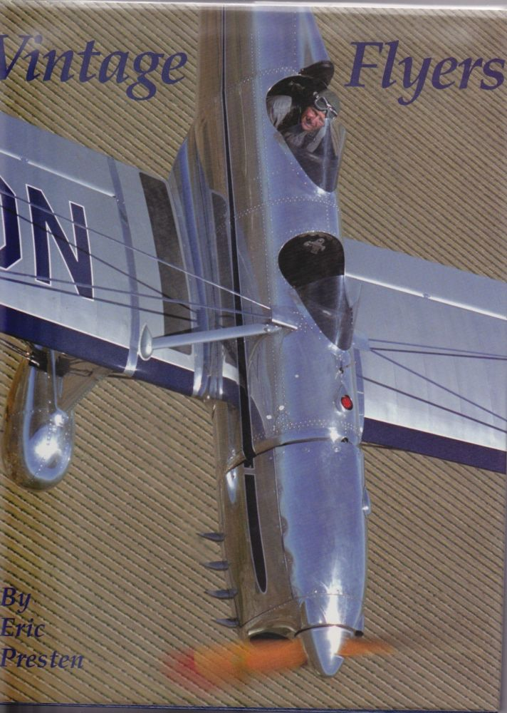 Vintage Flyers: A Photographic Essay of Antique and Classic Aircraft. Eric Presten.