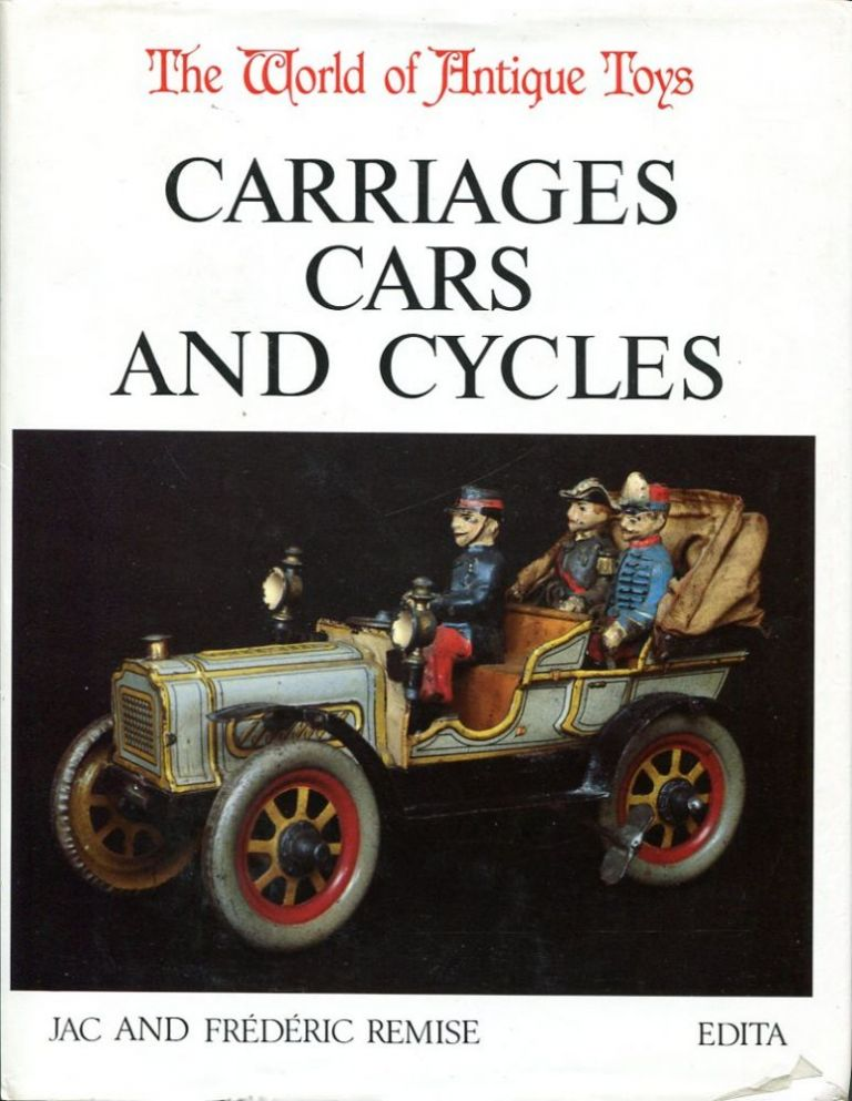 The World of Antique Toys: Carriages Cars and Cycles. Jac, Frederic Remise.