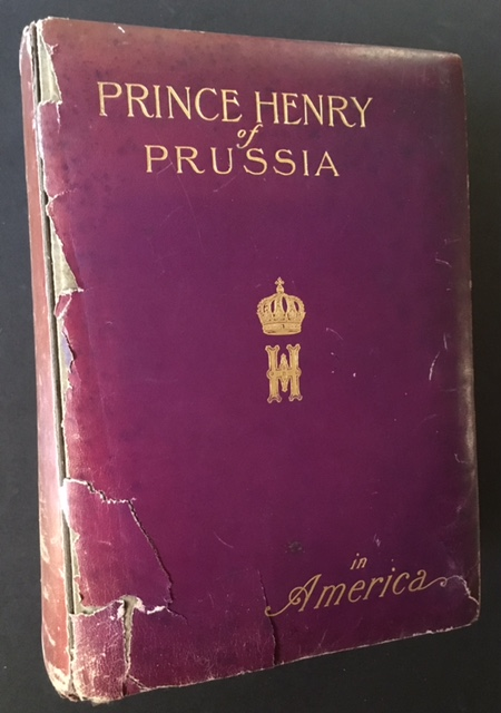 Prince Henry of Prussia in America: Historical Review of His Highness' American Travels. Ed Heinrich Charles.