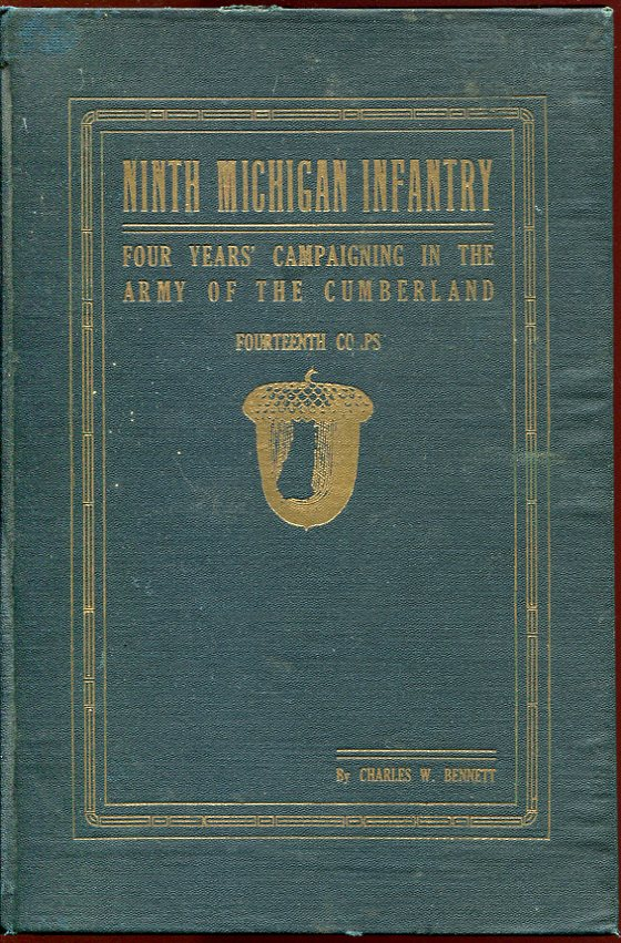 Historical Sketches of the Ninth Michigan Infantry (General Thomas' Headquarters Guards)-- With an Account of the Battle of Murfreesboro, Tennessee Sunday, July 13th, 1862. Charles W. Bennett.
