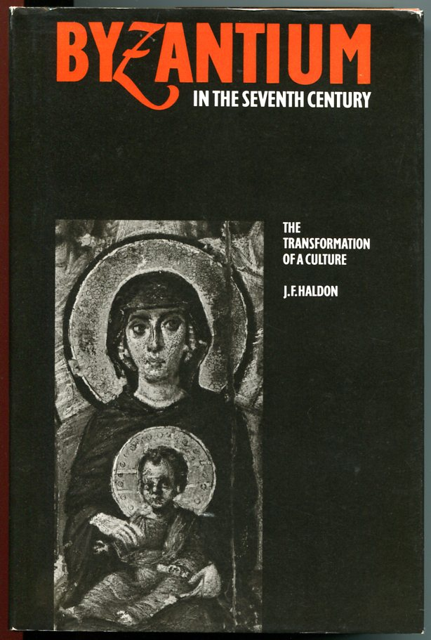 Byzantium in the Seventh Century: The Transformation of a Culture. J F. Haldon.