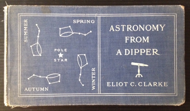 Astronomy From a Dipper. Eliot C. Clarke.