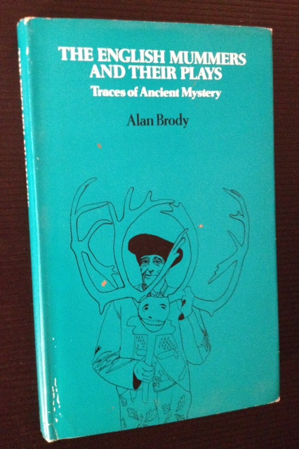The English Mummers and Their Plays: Traces of Ancient Mystery. Alan Brody.