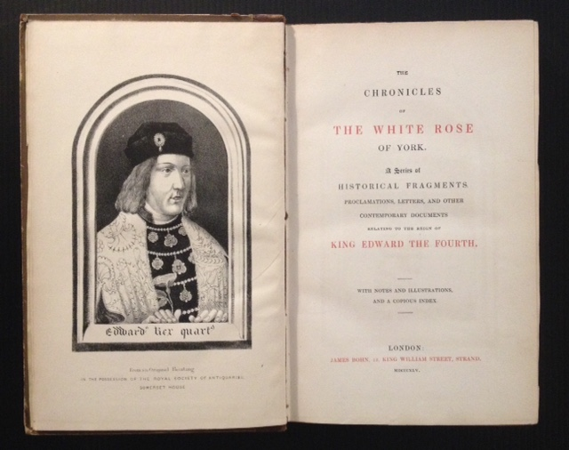 The Chronicles of The White Rose of York: A Series of Historical Fragments, Proclamations, Letters, and Other Contemporary Documents Relating to the Reign of King Edward the Fourth.