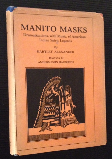 Manito Masks: Dramatizations, with Music, of American Indian Spirit Legends. Hartley Alexander.