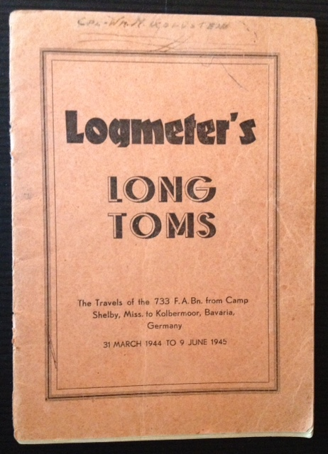 Logmeter's Long Toms: The Travels of the 733 F.A. Bn. from Camp Shelby, Miss. to Kolbermoor, Bavaria, Germany --31 March 1944 to 9 June 1945. Captain Peter A. Simeone, Marine Corps.