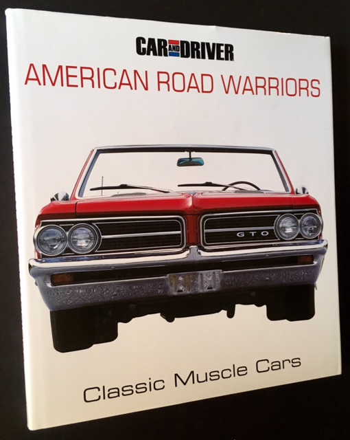 (Car and Driver) American Road Warriors: Classic Muscle Cars. Ed Ted West.