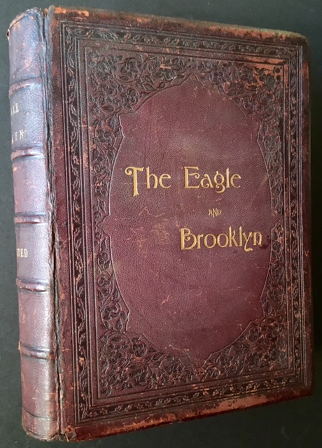 The Eagle and Brooklyn: The Record of the Progress of the Brooklyn Daily Eagle Issued in Commemoration of Its Semi-Centennial and Occupancy of Its New Building; Together with the History of the City of Brooklyn From Its Settlement to the Present Time (Proof Edition). Ed Henry W. B. Howard.