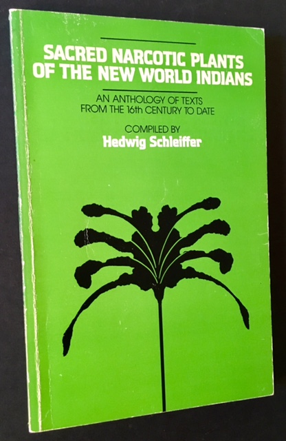 Sacred Narcotic Plants of the New World Indians: An Anthology of Texts from the 16th Century to Date. Hedwig Schleiffer, Richard Evans Schultes.