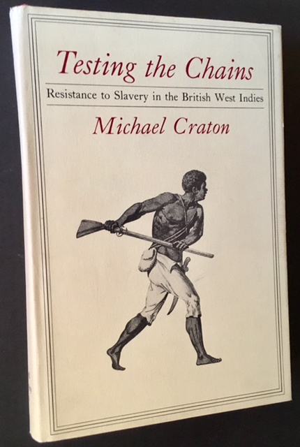 Testing the Chains: Resistance to Slavery in the British West Indies. Michael Craton.