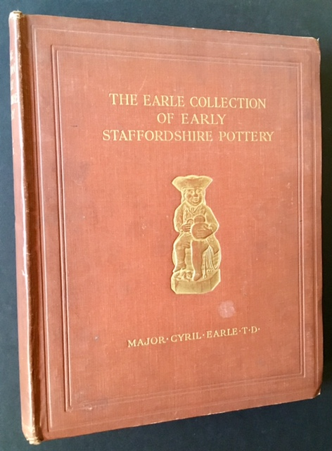 The Earle Collection of Early Staffordshire Pottery: Illustrating Over 700 Different Pieces. T. D. Major Cyril Earle.