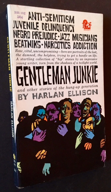 Gentleman Junkie and Other Stories of the Hung-Up Generation. Harlan Ellison.