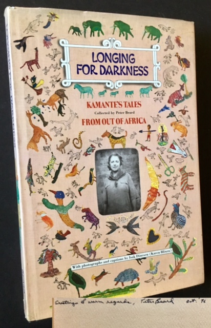 Longing for Darkness: Kamante's Tales from Out of Africa. Peter Beard.