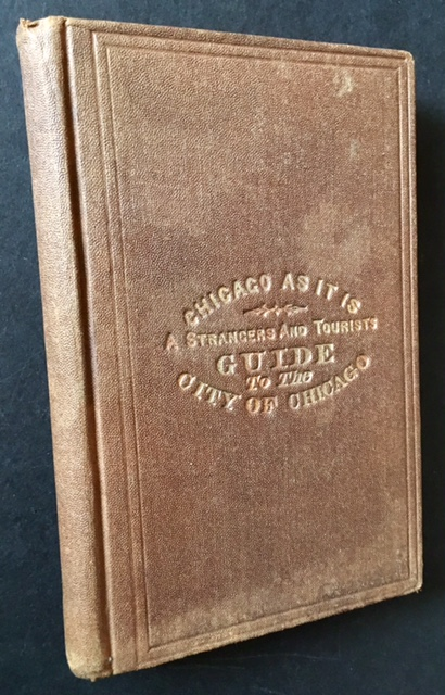 Chicago. A Strangers' and Tourists' Guide to the City of Chicago, Containing Reminiscences of Chicago in the Early Day; An Account of the Rise and Progress of the City; Description of Public Buildings, Churches, Schools, and Objects of Interest, Etc.
