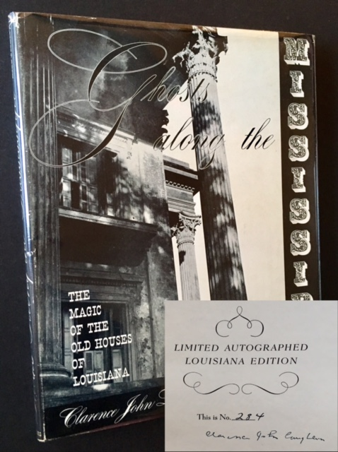 Ghosts Along the Mississippi: The Magic of the Old Houses of Louisiana (The Limited Autographed Edition -- In Dustjacket and Slipcase). Clarence John Laughlin.
