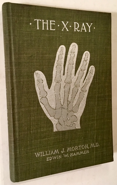 The X Ray or Photography of the Invisible and Its Value in Surgery. M. D. William J. Morton.