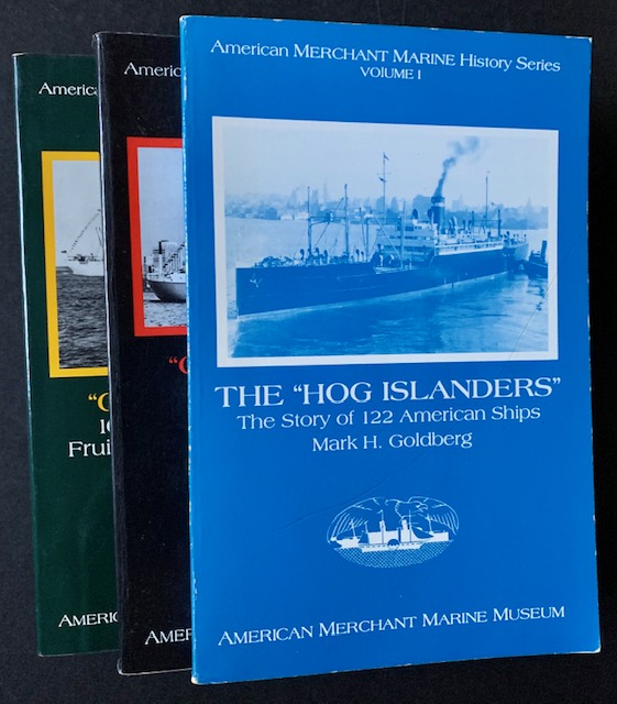 """The """"Hog Islanders"""": The Story of 122 American Ships; """"Caviar & Cargo"""" -- The C3 Passenger Ships; and """"Going Bananas"""": 100 Years of American Fruit Ships in the Caribbean (Vols. I, II and III). Mark H. Goldberg."""