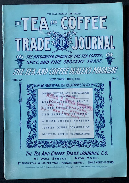 The Tea and Coffee Trade Journal: The Recognized Organ of the Tea, Coffee, Spice, and Fine Grocery Trade (The July, 1908 Issue)