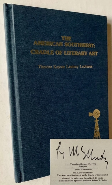 The American Southwest: Cradle of Literary Art -- Therese Kayser Lindsey Lectures (Signed by Larry McMurtry). larry McMurtry John Graves, R. G. Vliet, Lon Tinkle.