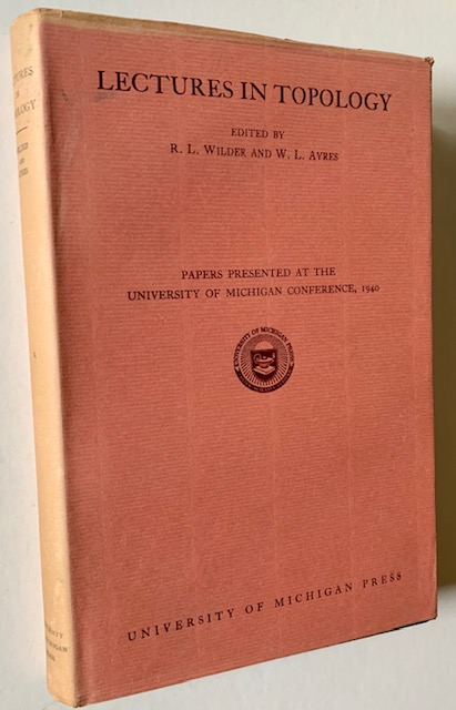 Lectures in Topology: Papers Presented at the University of Michigan Conference, 1940. R L. Wilder, W L. Ayres.