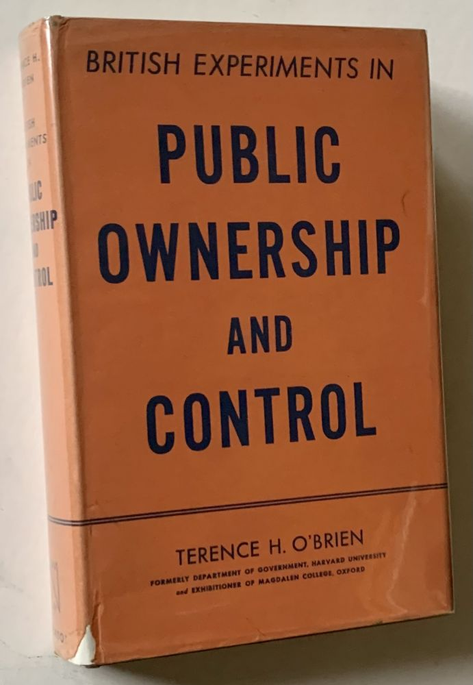 British Experiments in Public Ownership and Control. Terence H. O'Brien.