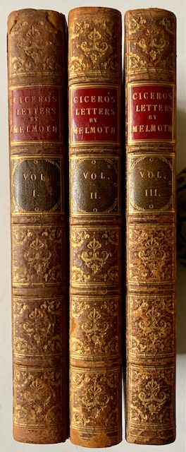 The Letters of Marcus Tullius Cicero to Several of His Friends with Remarks by William Melmoth, Esq. (in 3 Vols.). Marcus Tullius Cicero.