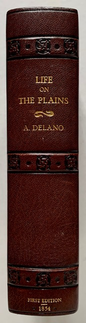 Life on the Plains and Among the Diggings; Being Scenes and Adventures of an Overland Journey to Caifornia: with Particular Incidents of the Route, Mistakes and Sufferings of the Emigrants, the Indian Tribes, the Present and the Future of the Great West. A. Delano.