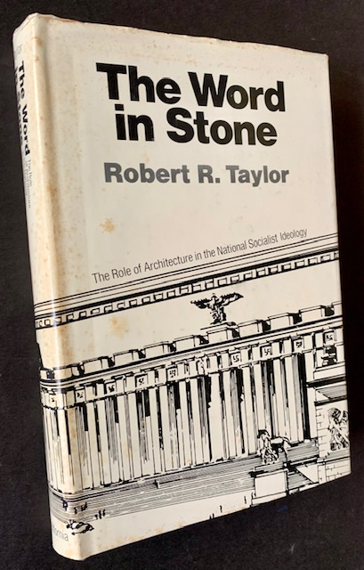 The Word in Stone: The Role of Architecture in the National Socialist Ideology. Robert R. Taylor.
