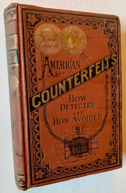 American Counterfeits: How Detected and How Avoided. Capt. Geo. P. Burnham.