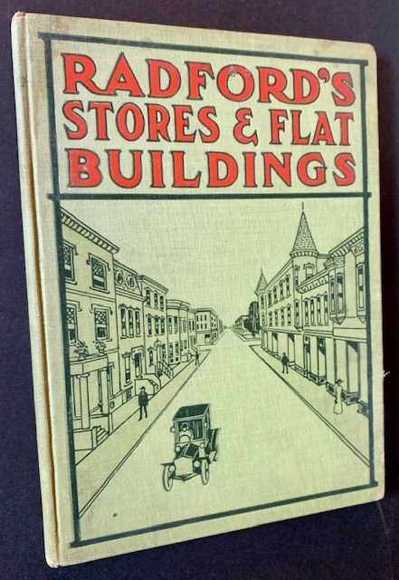 Radford's Stores and Flat Buildings: Illustrating the Latest and Most Approved Ideas in Small Bank Buildings, Store Buildings, Double or Twin Houses, Two, Four, Six and Nine Flat Buildings