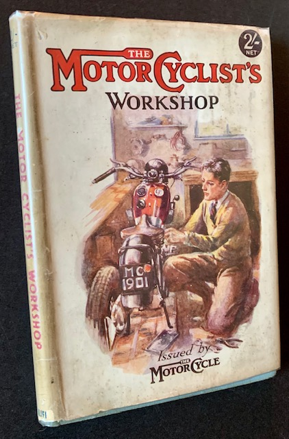 The Motor Cyclist's Workshop: Issued by The Motor Cycle (In Dustjacket). TORRENS of The Motor Cycle.