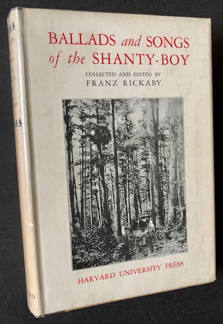 Ballads and Songs of the Shanty-Boy. Collected and, Franz Rickaby.
