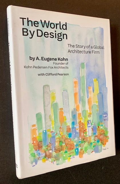 The World by Design: The Story of a Global Architecture Firm (In Dustjacket). A. Eugene Kohn, with Clifford Pearson.