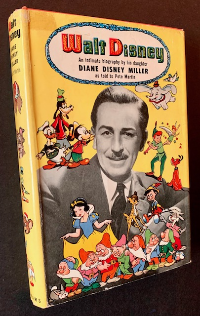 Walt Disney: An Intimate Biography by His Daughter Diane Disney Miller. Diane Disney Miller, As Told to Pete Martin.