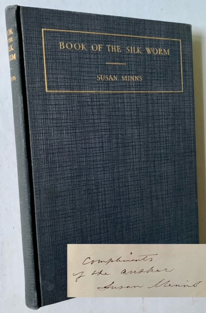 Book of the Silk Worm: A Plea for the Cultivation of Silk and the Silkworm in the United States. Susan Minns.