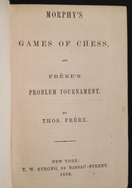 Morphy's Games of Chess, and Frere's Problem Tournament. Thos. Frere.