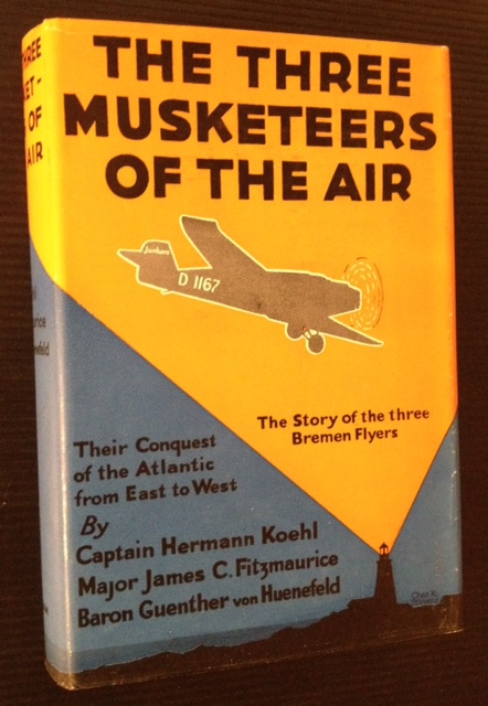 The Three Musketeers of the Air: Their Conquest of the Atlantic from East to West. Major James C. Fitzmaurice Captain Hermann Koehl, Baron Guenther Von Huenefeld.