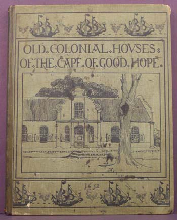 Old Colonial Houses of the Cape of Good Hope. Alys Fane Trotter.