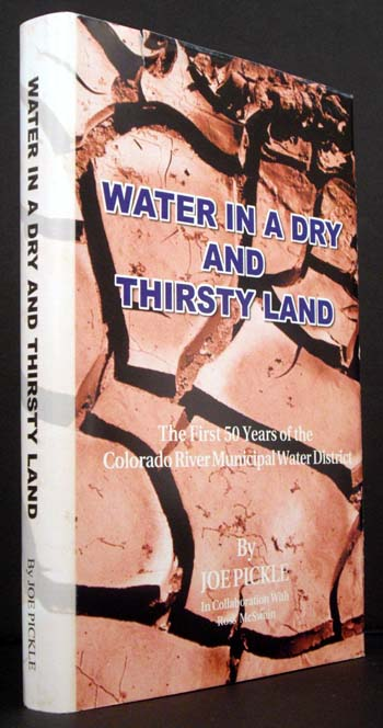Water in a Dry and Thirsty Land: The First 50 Years of the Colorado River Municipal Water District. Joe Pickle.