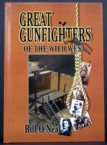 Great Gunfighters of the Wild West. Bill O'Neal.