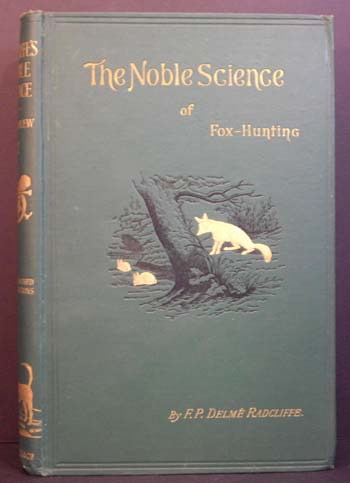 The Noble Science: A Few General Ideas on Fox-Hunting (2 Vols.). F P. Delme Radcliffe.