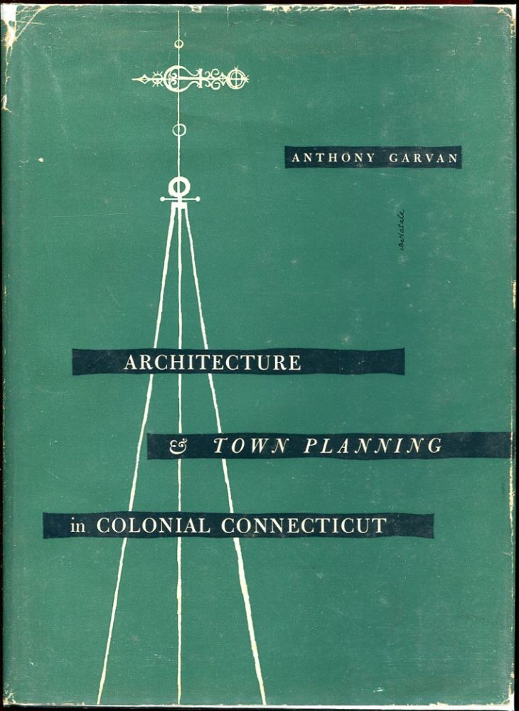Architecture & Town Planning in Colonial Connecticut. Anthony Garvan.