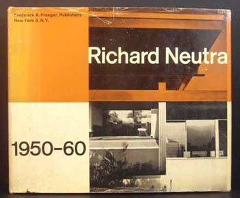 Richard Neutra: Buildings and Projects 1950-1960.