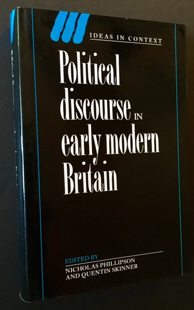 Political Discourse in Early Modern Britain. Nicholas Phillipson, Eds Quentin Skinner.