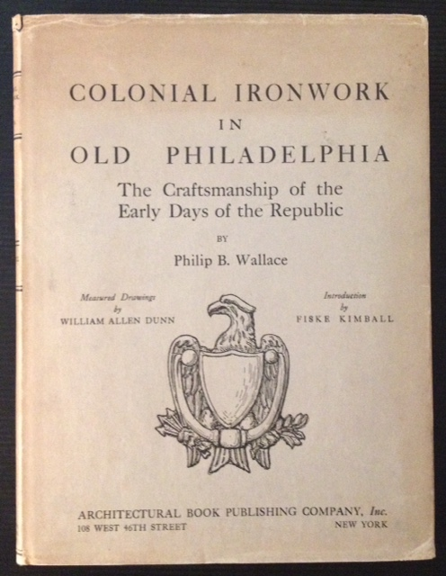 Colonial Ironwork in Old Philadelphia: The Craftsmanship of the Early Days of the Republic. Philip B. Wallace.