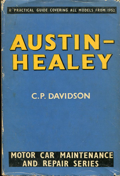 Austin-Healey Cars: A Practical Guide to Maintenance and Repair Covering Models from 1952. C P. Davidson.