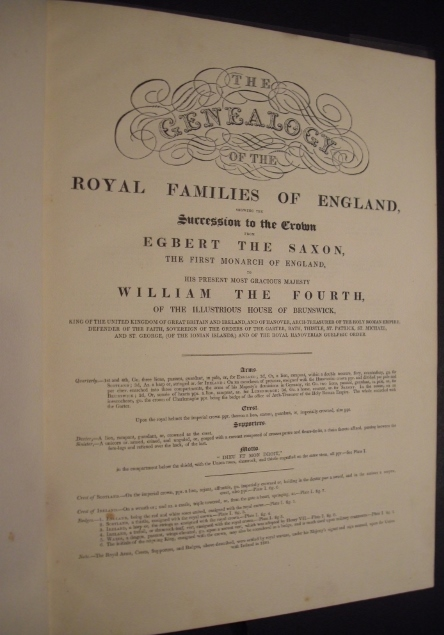The Genealogy of the Royal Families of England, Showing the Succession to the Crown from Egbert the Saxon. The First Monarch of England. To His Present Most Gracious Majesty William the Fourth, of the Illustrious House of Brunswick.
