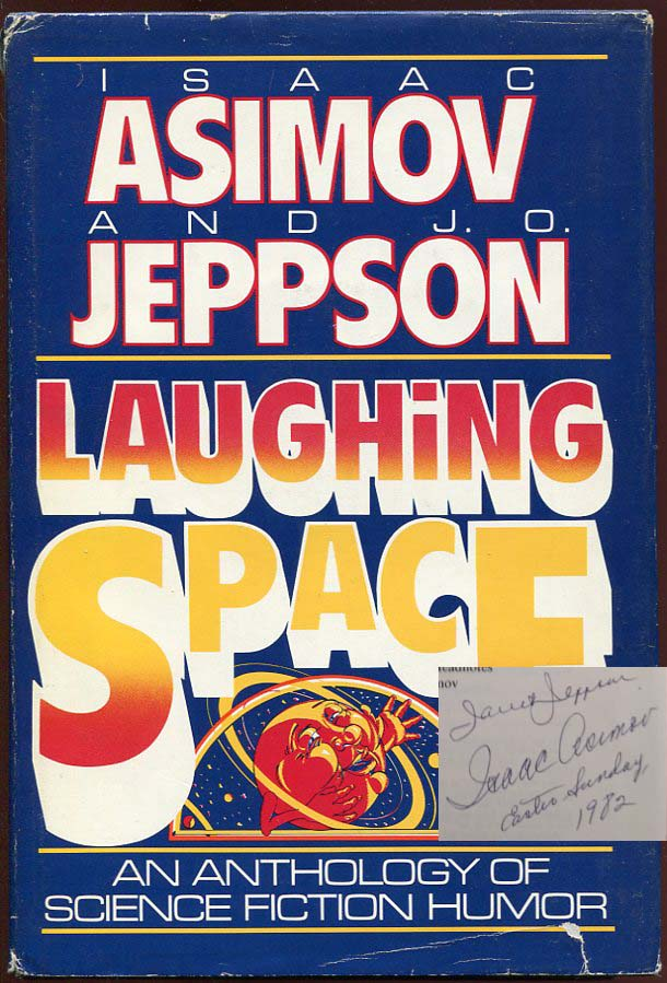 Laughing Space (An Anthology of Science Fiction Humor). Isaac Asimov, J O. Jeppson.